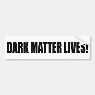 """""""DARK MATTER LIVES!"""" BUMPER STICKER"""