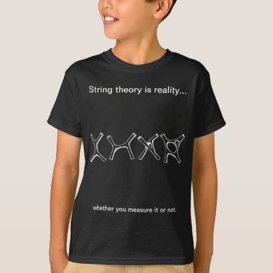 dark shirt, string theory is reality whether T-Shirt