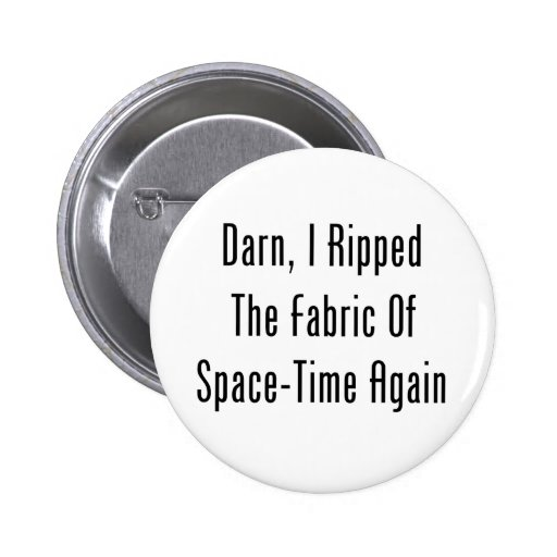 Darn, I Ripped The Fabric Of Space-Time Again Button