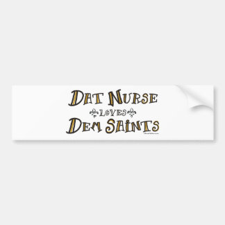Dat Nurse Loves Dem Saints Bumper Sticker