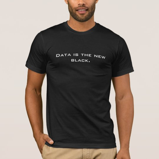 Data is the new black. T-Shirt