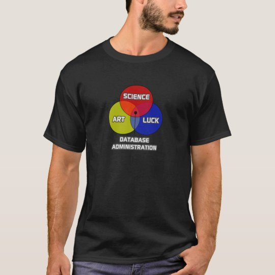 Database Administration .. Science Art Luck T-Shirt