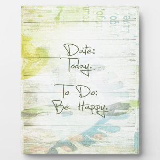Date: Today.  To Do: Be Happy. Plaque