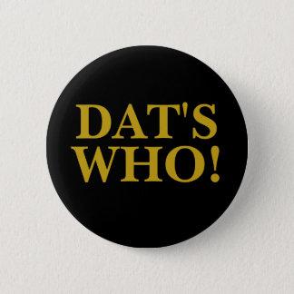 DAT'S WHO! 6 CM ROUND BADGE
