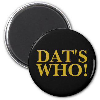 DAT'S WHO MAGNET