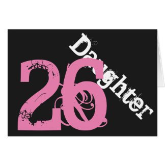 Daughter, 26th birthday, white, pink on black. greeting cards