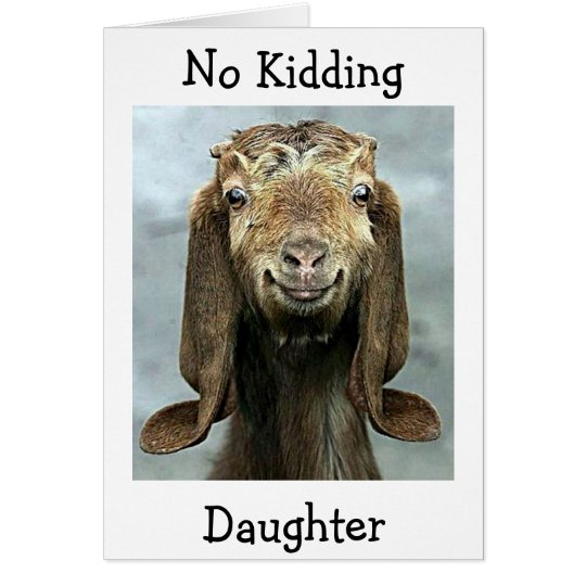 DAUGHTER-GOAT SAY NO KIDDING U R THE BEST
