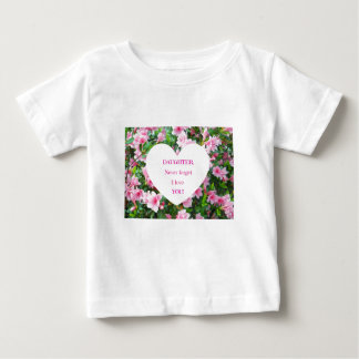 Daughter, Never Forget I Love You! Baby T-Shirt