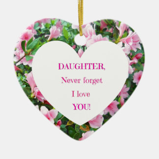 Daughter, Never Forget I Love You! Ceramic Heart Decoration