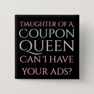 Daughter Of Coupon Cutting Queen Need Ads 15 Cm Square Badge