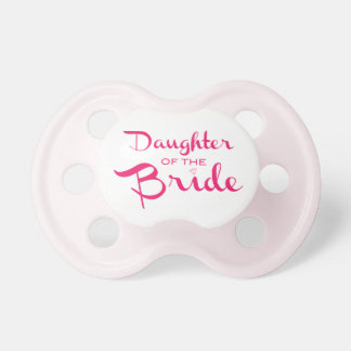 Daughter of the Bride Pacifier Pink