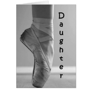 DAUGHTER=PROUD OF YOU-BALLET BIRTHDAY GREETING CARD