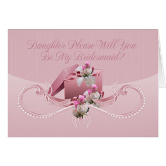 Daughter - Will You Be My Bridesmaid Greeting Card