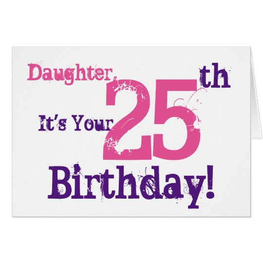 Daughter's 25th birthday greeting in purple, pink. card