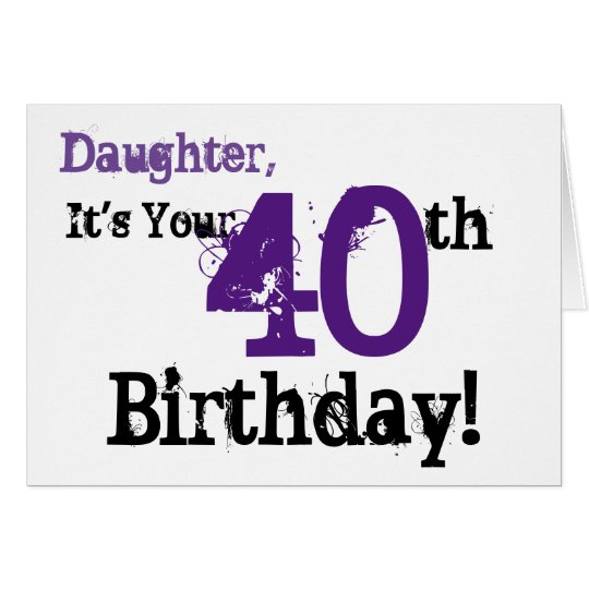 Daughte's 40th birthday greeting in black, purple. card
