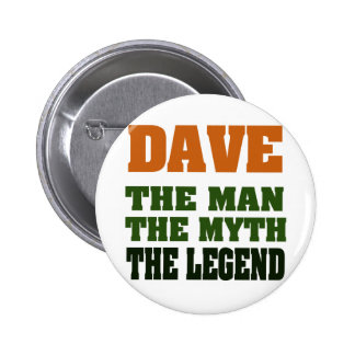 Dave - the Man, the Myth, the Legend! 6 Cm Round Badge