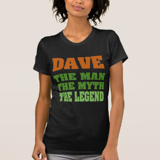 Dave - the Man the Myth the Legend Tshirt