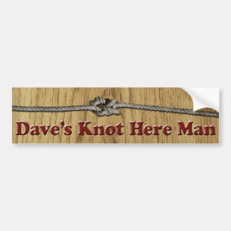 Dave's Knot Here Man - Bumper Sticker