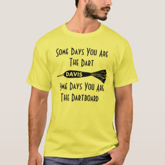 Davis High Darts Some Days You Are The Dart Shirt