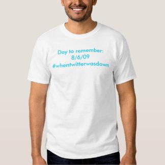 Day to remember:8/6/09#whentwitterwasdown t shirts