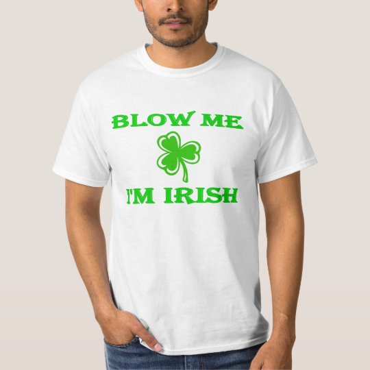 DayDrinker Blow Me I'm Irish T-Shirt