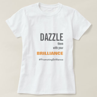 Dazzle Them with Your Brilliance | All Ages T-Shirt