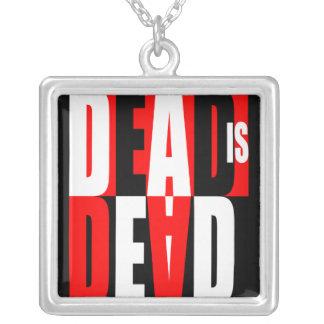 Dead Is Dead Necklaces