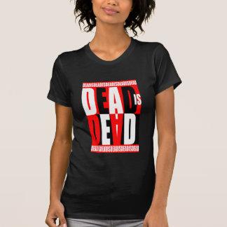 Dead Is Dead Tee Shirts