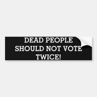 DEAD PEOPLE SHOULD NOT VOTE TWICE! BUMPER STICKER