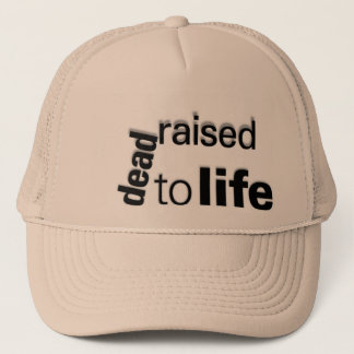 dead raised to life trucker hat