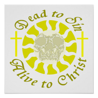 Dead to Sin - Alive to Christ Print