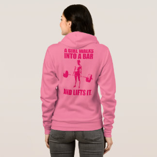 Deadlift - A Girl Walks Into A Bar And Lifts It Hoodie