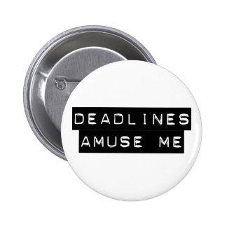 Deadlines Amuse Me 6 Cm Round Badge