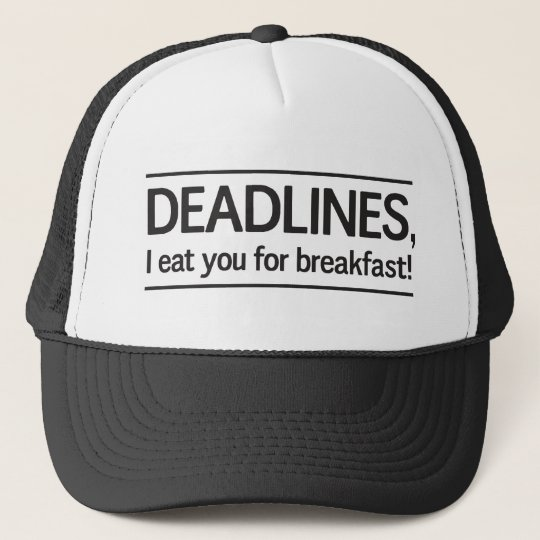 Deadlines I eat you for breakfast Trucker Hat