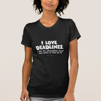 Deadlines... T-Shirt