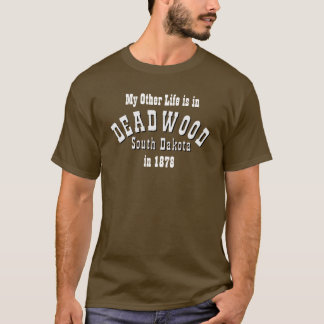 Deadwood South Dakota 1876 or 77 or 78 or 79 T-Shirt