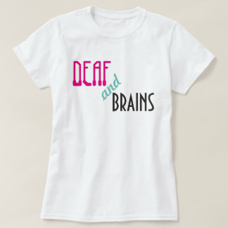 Deaf and Brains T-Shirt