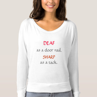 Deaf-As-A-Door-Nail,_Sharp-As-A-Tack. T-Shirt