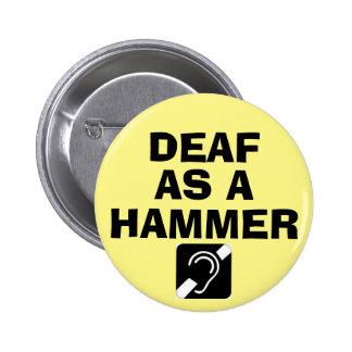 DEAF as a HAMMER 6 Cm Round Badge