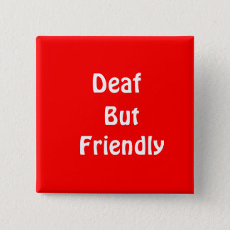 Deaf, But Friendly 15 Cm Square Badge