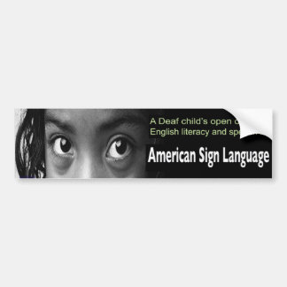 Deaf Child's Open Door to English Literacy Is ASL. Bumper Sticker