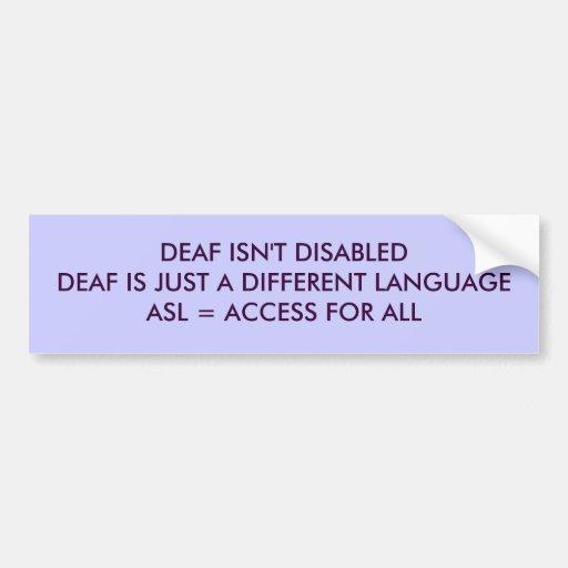 DEAF ISN'T DISABLEDDEAF IS JUST A DIFFERENT LAN... BUMPER STICKERS