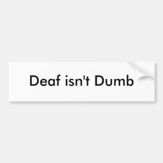Deaf isn't Dumb Bumper Sticker