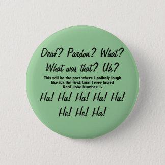 Deaf? Pardon? Deaf Joke Number One Badge