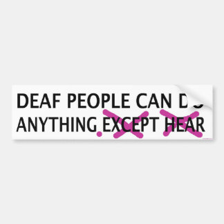 Deaf People Can Do Anything Bumper Sticker