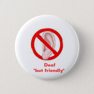 "deaf signedone,    Deaf  ""but friendly"" 6 Cm Round Badge"