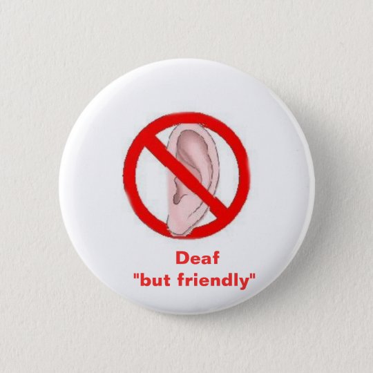 "deaf signedone, Deaf ""but friendly"" 6 Cm Round Badge 