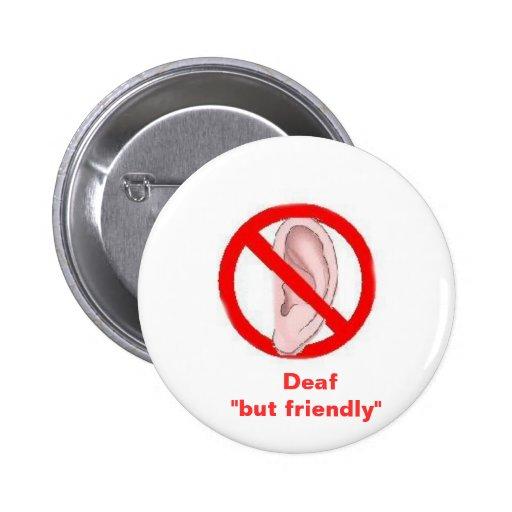 "deaf signedone,    Deaf  ""but friendly"" Pins"