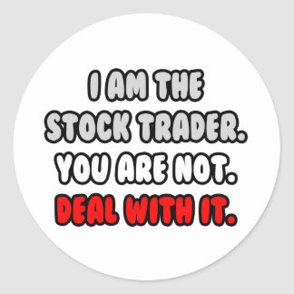 Deal With It ... Funny Stock Trader Round Sticker