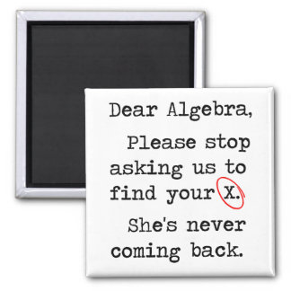 Dear Algebra Please Stop Asking Us To Find Your X Magnet